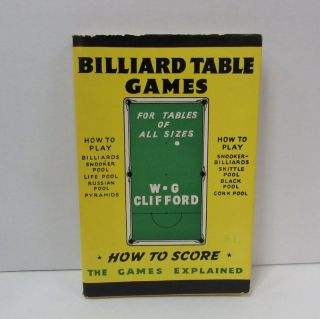 BILLIARD TABLE GAMES; For Tables of All Sizes: How to Score, The Games Explained. W. G. Clifford