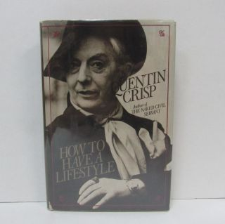 HOW TO HAVE A LIFESTYLE;. Quentin Crisp.