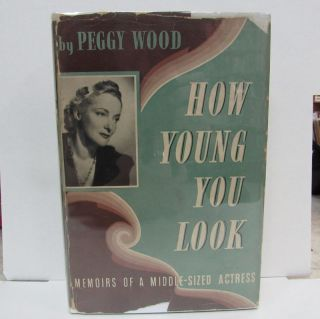 HOW YOUNG YOU LOOK; Memoirs of a Middle-Sized Actress. Peggy Wood