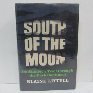 SOUTH OF THE MOON; On Stanley's Trail Through the Dark Continent. Blaine Littell.