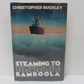 STEAMING TO BAMBOOLA; The World of a Tramp Freighter. Christopher Buckley.