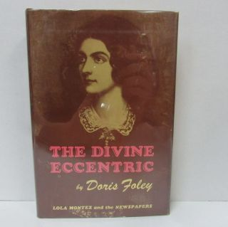 DIVINE ECCENTRIC (THE); Lola Montez and the Newspapers. Doris Foley