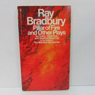 PILLAR OF FIRE AND OTHER PLAYS; For Today, Tomorrow, and Beyond Tomorrow. Ray Bradbury