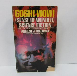 GOSH! WOW! (SENSE OF WONDER);. Forrest J. Ackerman