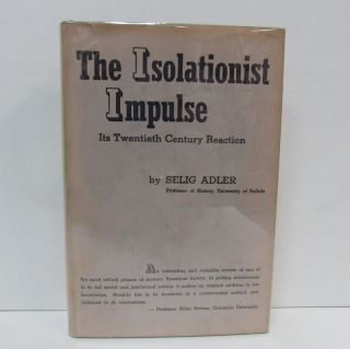 ISOLATIONIST IMPULSE (THE); Its Twentieth Century Reaction. Selig Adler.