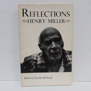 REFLECTIONS;. Henry Miller, Twinka Thiebaud
