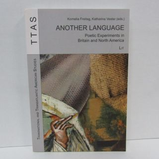 ANOTHER LANGUAGE; Poetic Experiments in Britain and North America. Kornelia Freitag, Katharina...