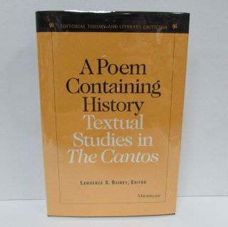 POEM CONTAINING HISTORY (A); Textual Studies in The Cantos. Lawrence S. Rainey