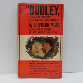 """DUDLEY THERE IS NO TOMORROW!"" ""THEN HOW ABOUT THIS AFTERNOON?"";. Shepherd Mead"