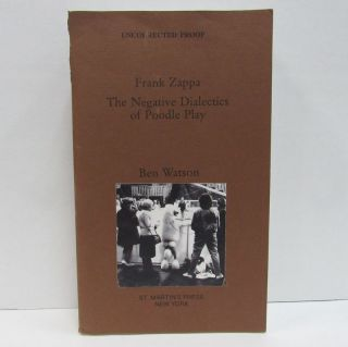FRANK ZAPPA: THE NEGATIVE DIALECTICS OF POODLE PLAY;. Ben Watson.
