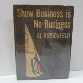 SHOW BUSINESS IS NO BUSINESS;. Al Hirschfeld.