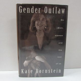 GENDER OUTLAW; On Men, Women, and the Rest of Us. Kate Bornstein