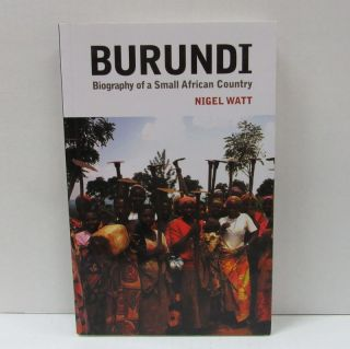 BURUNDI; Biography of a Small African Country. Nigel Watt.