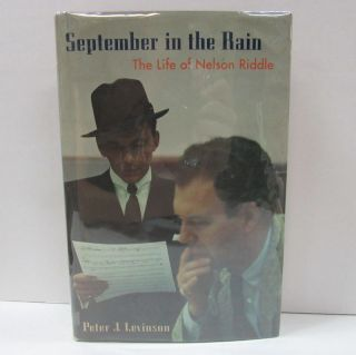 SEPTEMBER IN THE RAIN; The Life of Nelson Riddle. Peter J. Levinson.