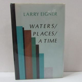 WATERS/ PLACES/ A TIME;. Larry Eigner