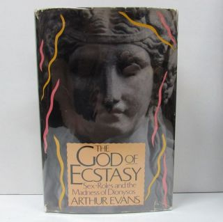 GOD OF ECSTASY (THE); Sex-Roles and the Madness of Dionysos. Arthur Evans