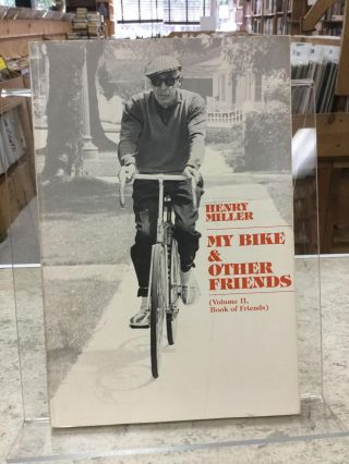 My Bike & Other Friends (Volume II, Book Of Friends);. Henry Miller
